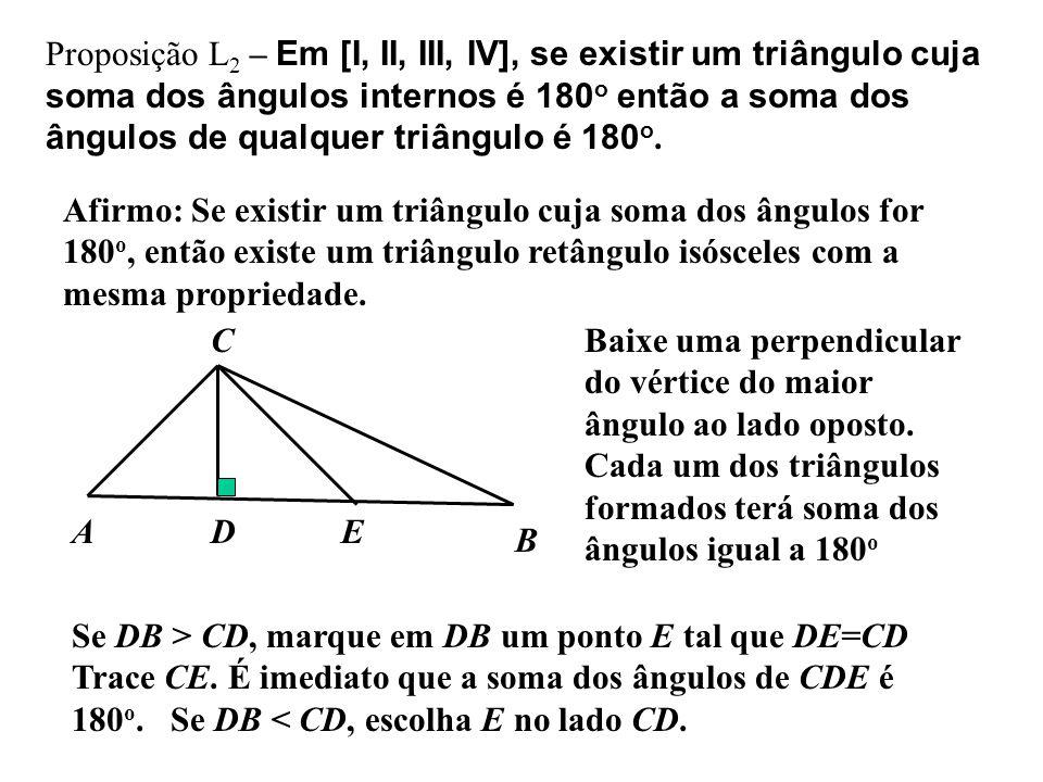 Proposição L2 – Em [I, II, III, IV], se existir um triângulo cuja soma dos ângulos internos é 180o então a soma dos ângulos de qualquer triângulo é 180o.